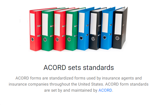 ACORD forms are standardized forms used by insurance agents and insurance companies throughout the United States. 